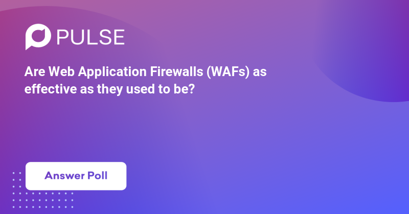 Are Web Application Firewalls (WAFs) as effective as they used to be?