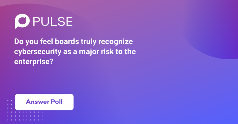 Do you feel boards truly recognize cybersecurity as a majorrisk to the enterprise?