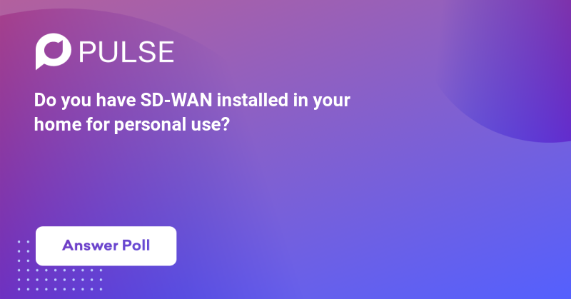 Do you have SD-WAN installed in your home for personal use?