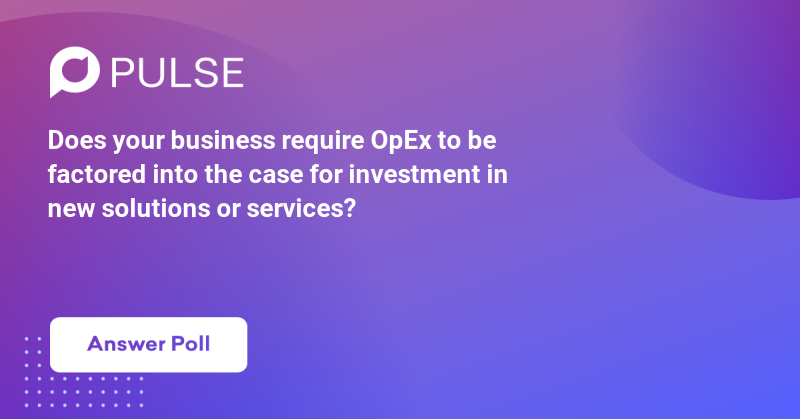 Does your business require OpEx to be factored into the case for investment in new solutions or services?