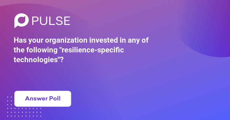 """Has your organization invested in any of the following """"resilience-specific technologies""""?"""
