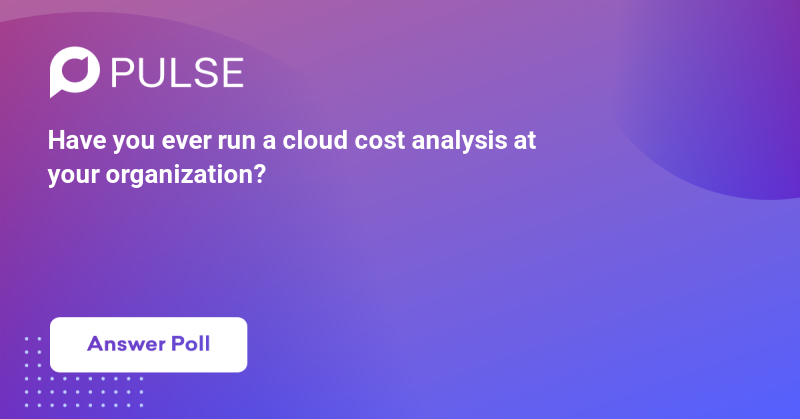 Have you ever run a cloud cost analysis at your organization?