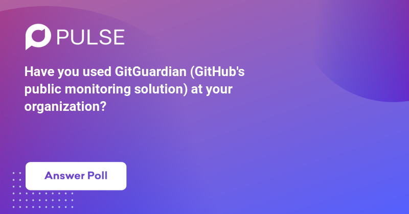 Have you used GitGuardian (GitHub's public monitoring solution) at your organization?