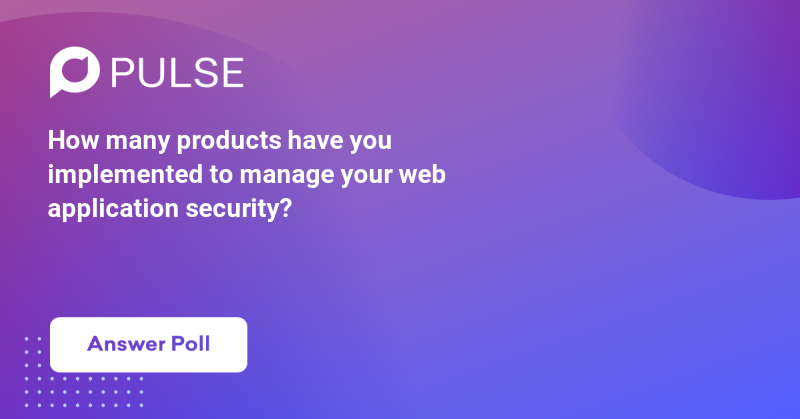 How many products have you implemented to manage your web application security?