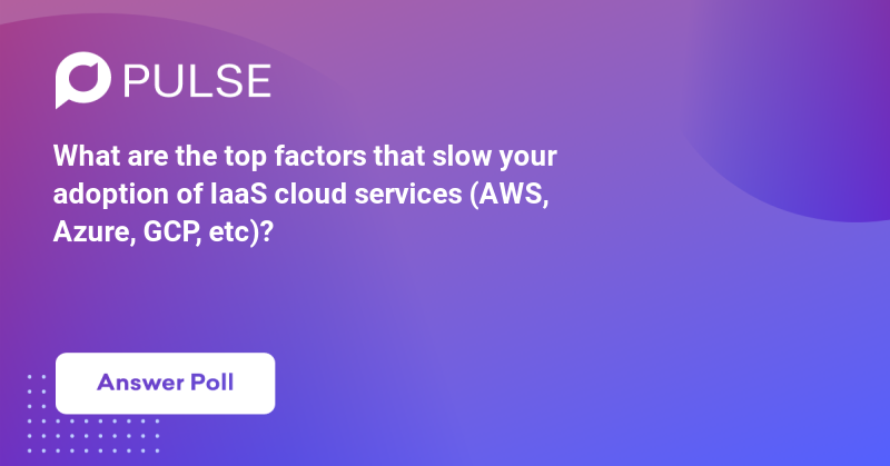 What are the top factors that slow your adoption of IaaS cloud services (AWS, Azure, GCP, etc.)?