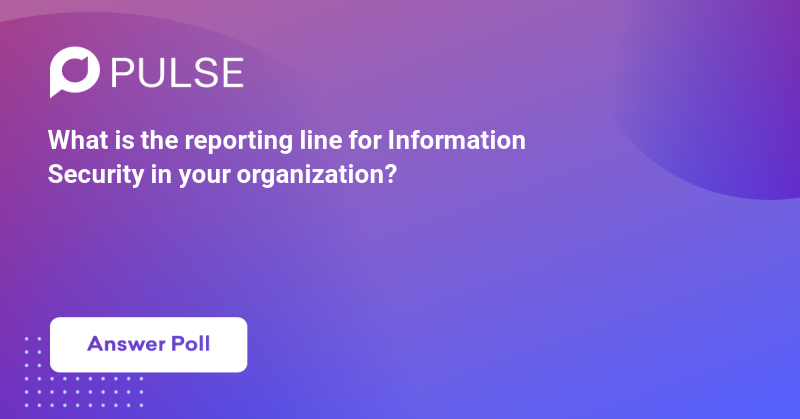 What is the reporting line for Information Security in your organization?