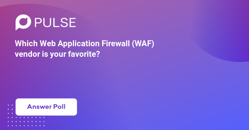 Which Web Application Firewall (WAF) vendor is your favorite?