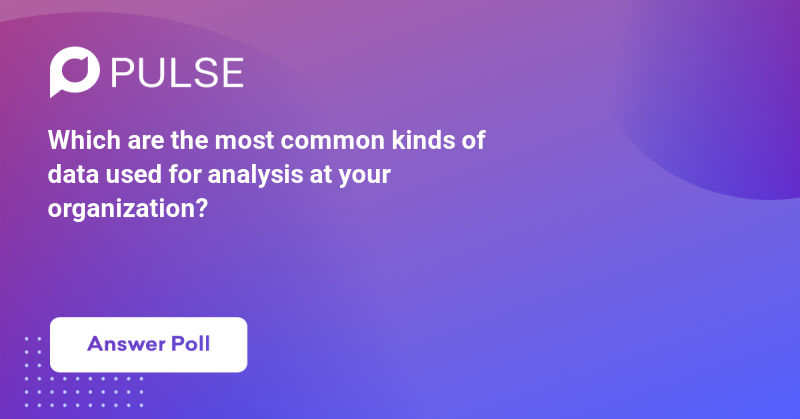 Which are the most common kinds of data used for analysis at your organization?