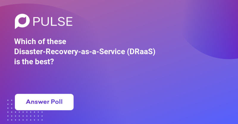 Which of these Disaster-Recovery-as-a-Service (DRaaS) is the best?