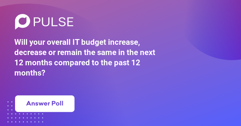Will your overall IT budget increase, decrease or remain the same in the next 12 months compared to the past 12 months?