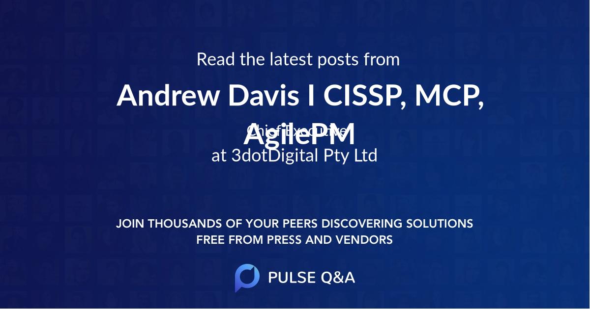 Andrew Davis I CISSP, MCP, AgilePM