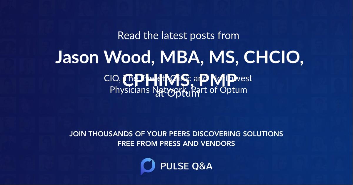 Jason Wood, MBA, MS, CHCIO, CPHIMS, PMP