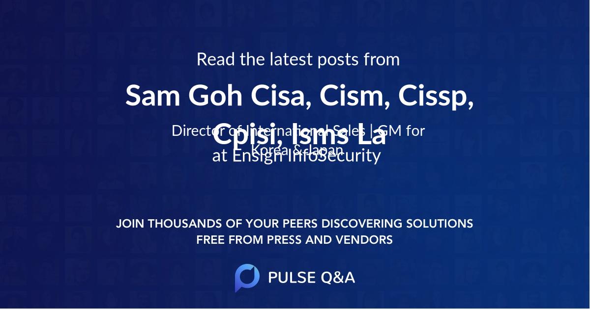 Sam Goh Cisa, Cism, Cissp, Cpisi, Isms La