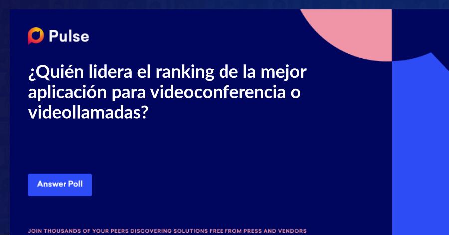 ¿Quién lidera el ranking de la mejor aplicación para videoconferencia o videollamadas?