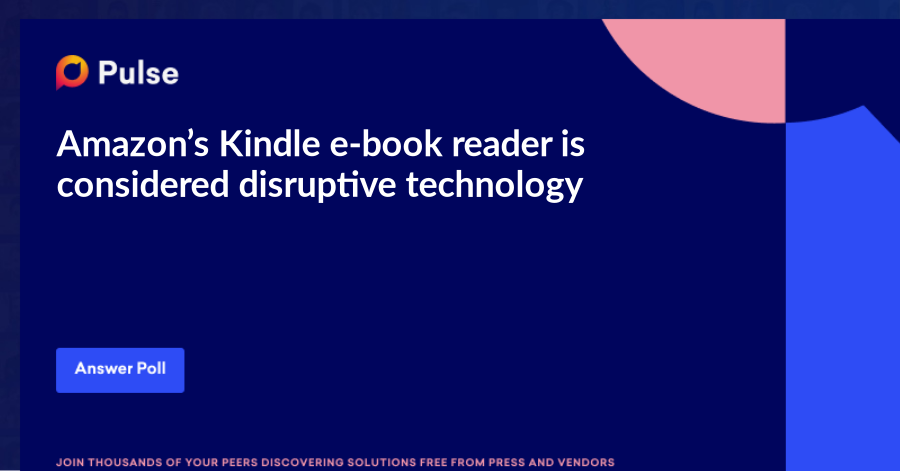 Amazon's Kindle e-book reader is considered disruptive technology