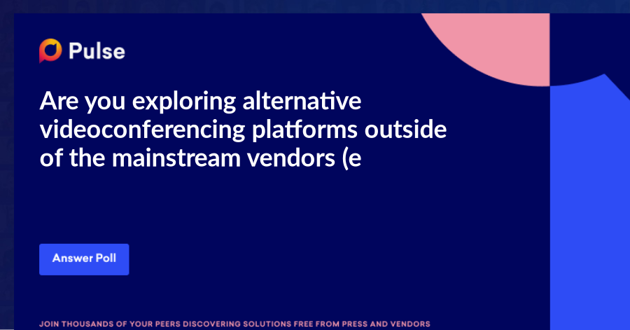 Are you exploring alternative videoconferencing platforms outside of the mainstream vendors (e.g., Zoom, Google Meet)?