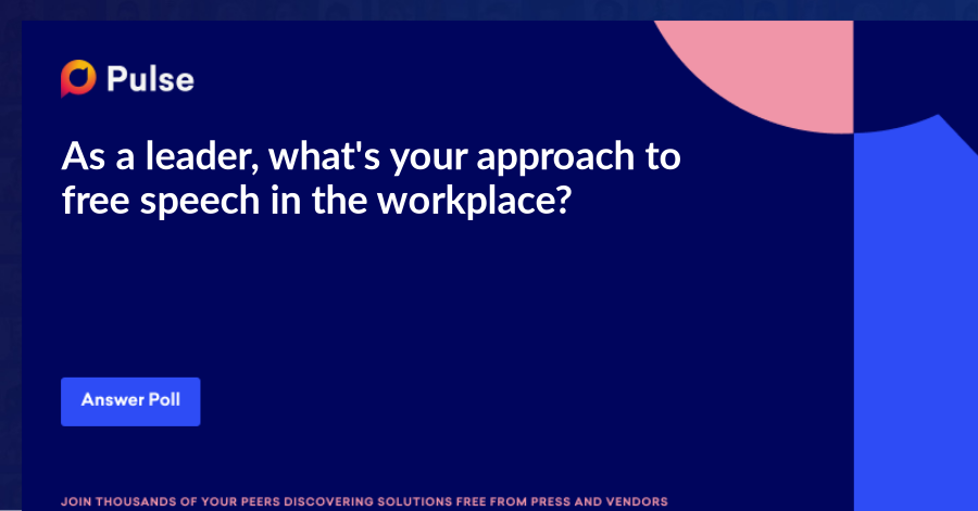 As a leader, what's your approach to free speech in the workplace?
