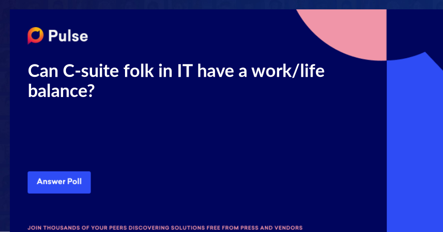 Can C-suite folk in IT have a work/life balance?