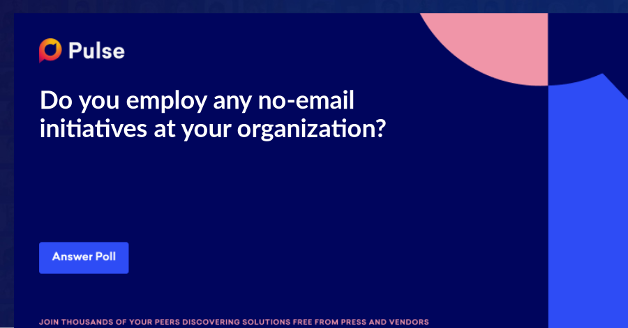 Do you employ any no-email initiatives at your organization?