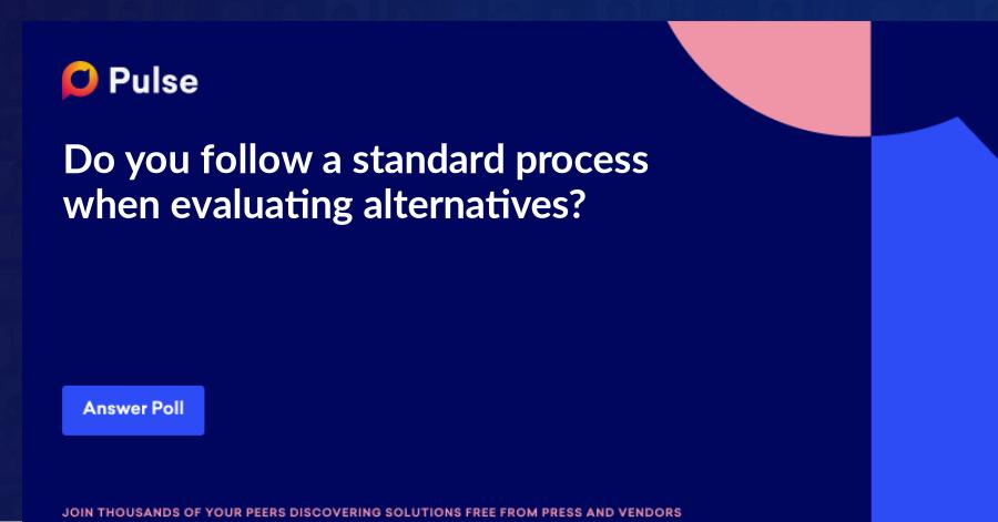 Do you follow a standard process when evaluating alternatives?   https://www.linkedin.com/pulse/analysis-alternatives-aoa-andrew-kagan/