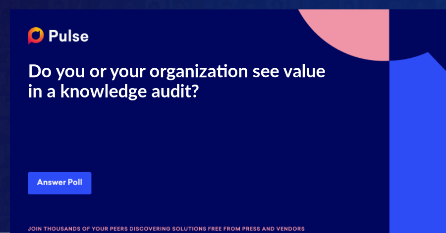 Do you or your organization see value in a knowledge audit?