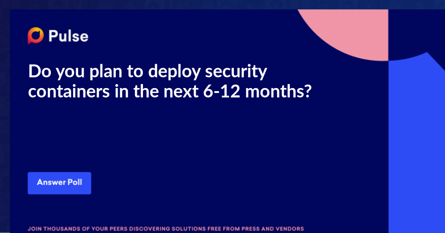 Do you plan to deploy security containers in the next 6-12 months?