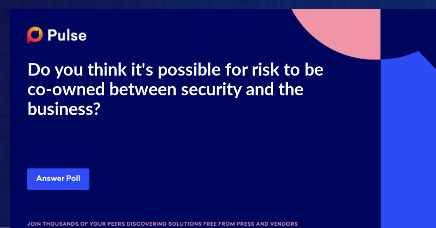 Do you think it's possible for risk to be co-owned between security and the business?
