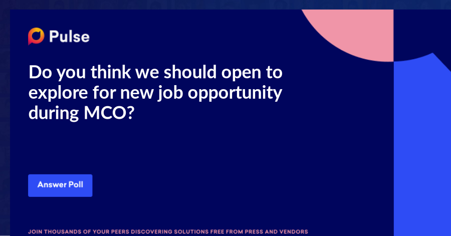 Do you think we should open to explore for new job opportunity during MCO?    Feel free to share your comment below, on why you think that way.