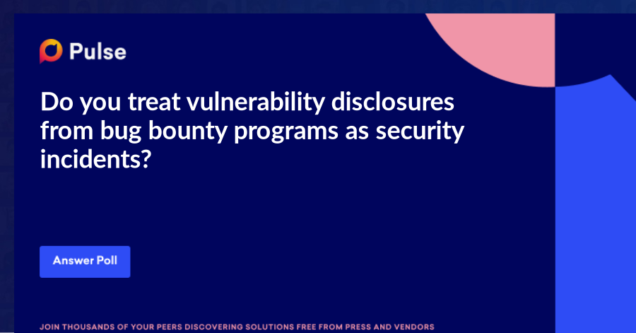 Do you treat vulnerability disclosures from bug bounty programs as security incidents?