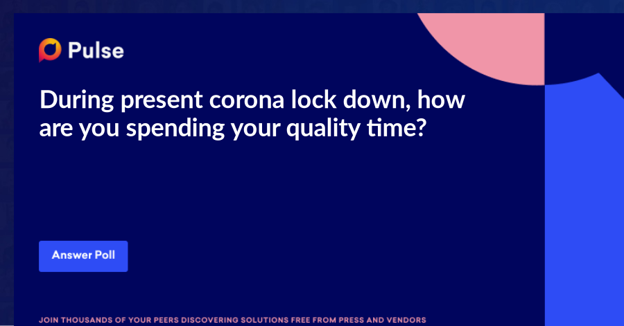 During present corona lock down, how are you spending your quality time?