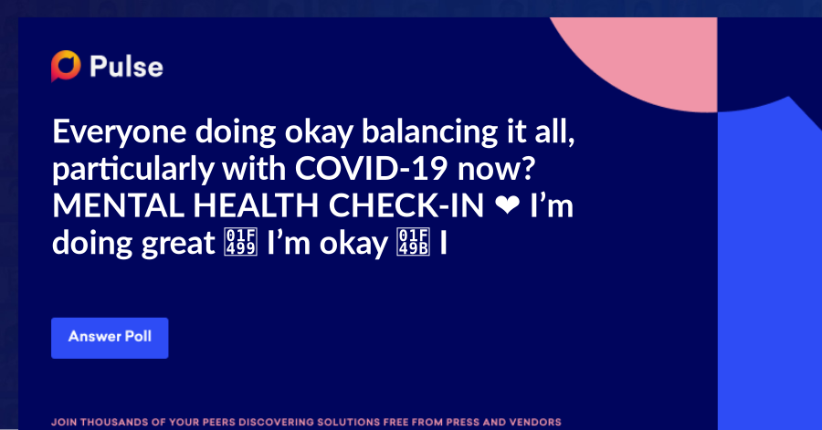 Everyone doing okay balancing it all, particularly with COVID-19 now? MENTAL HEALTH CHECK-IN ❤️ I'm doing great 💙 I'm okay 💛 I'm meh 💚 Things are tough, I'm struggling emotionally 💜 I'm having a hard time and wouldn't mind if someone reached out to me to talk 🤎 I'm in a really dark place