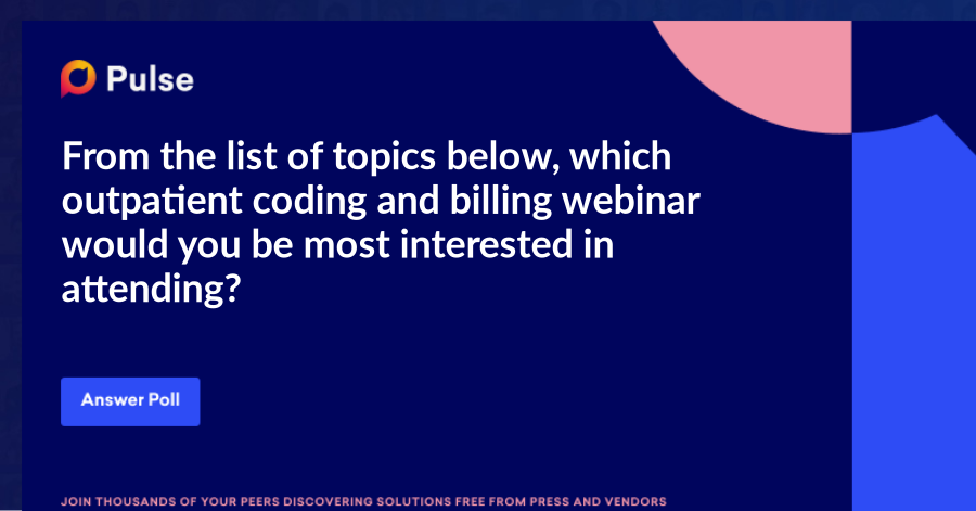 From the list of topics below, which outpatient coding and billing webinar would you be most interested in attending?