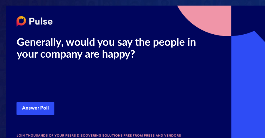 Generally, would you say the people in your company are happy?