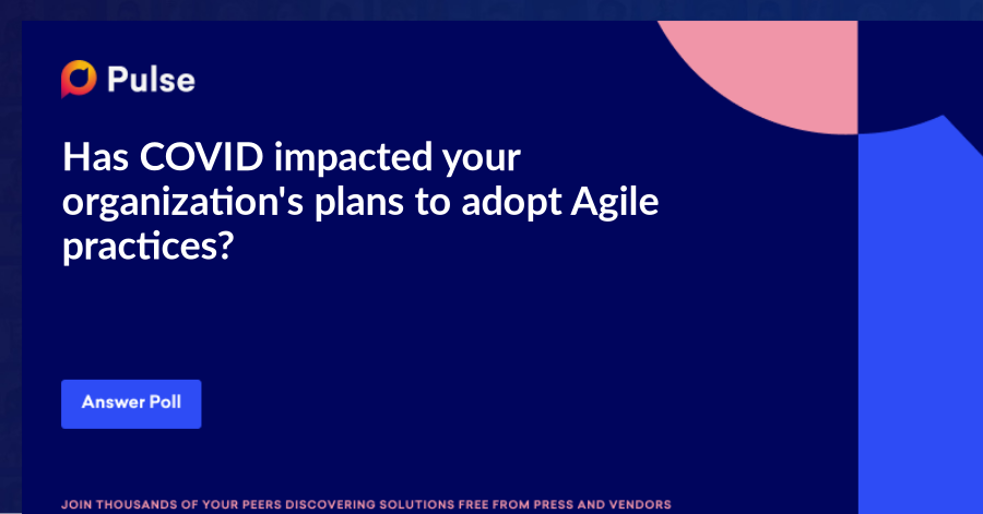 Has COVID impacted your organization's plans to adopt Agile practices?