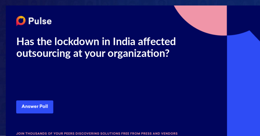 Has the lockdown in India affected outsourcing at your organization?https://www.ft.com/content/00611a21-9e43-430b-b46e-de0a50c0383a