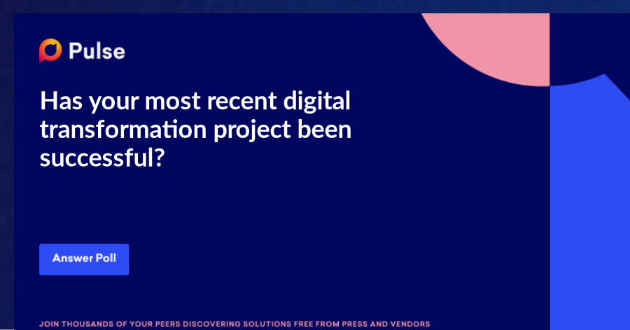 Has your most recent digital transformation project been successful?