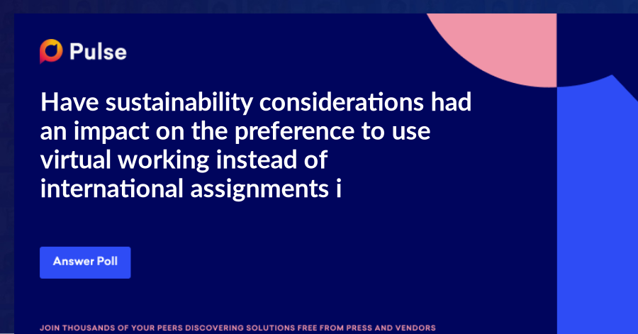 Have sustainability considerations had an impact on the preference to use virtual working instead of international assignments in your organization?