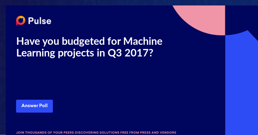 Have you budgeted for Machine Learning projects in Q3 2017