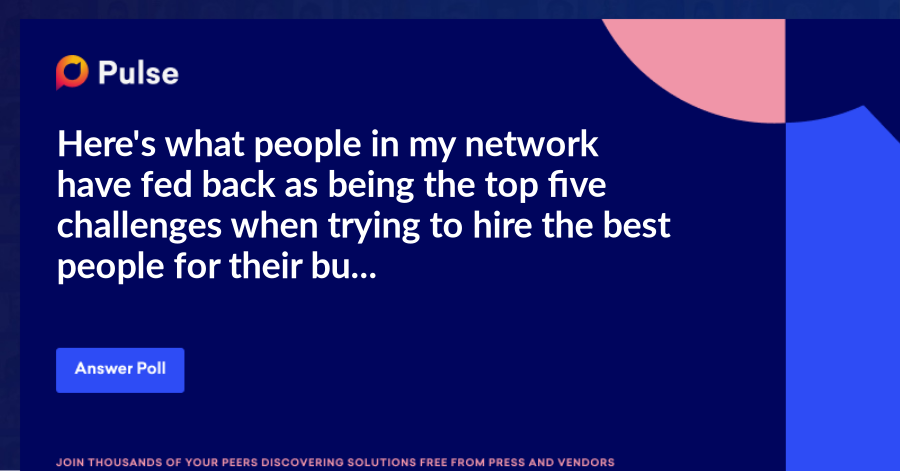 Here's what people in my network have fed back as being the top five challenges when trying to hire the best people for their business.   Let's put this out even further and see which is the most prevalent at this moment in time and see if we can unearth any niche, or hidden, challenges as well.   Vote and comment below...