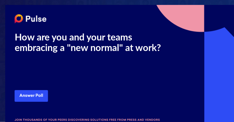 """How are you and your teams embracing a """"new normal"""" at work?"""