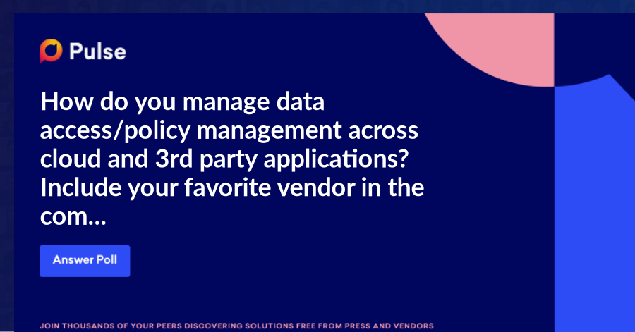 How do you manage data access/policy management across cloud and 3rd party applications? Include your favorite vendor in the comments.