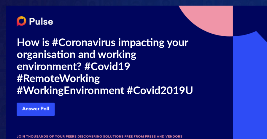 How is #Coronavirus impacting your organisation and working environment?   #Covid19 #RemoteWorking #WorkingEnvironment #Covid2019UK