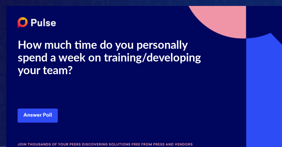 How much time do you personally spend a week on training/developing your team?