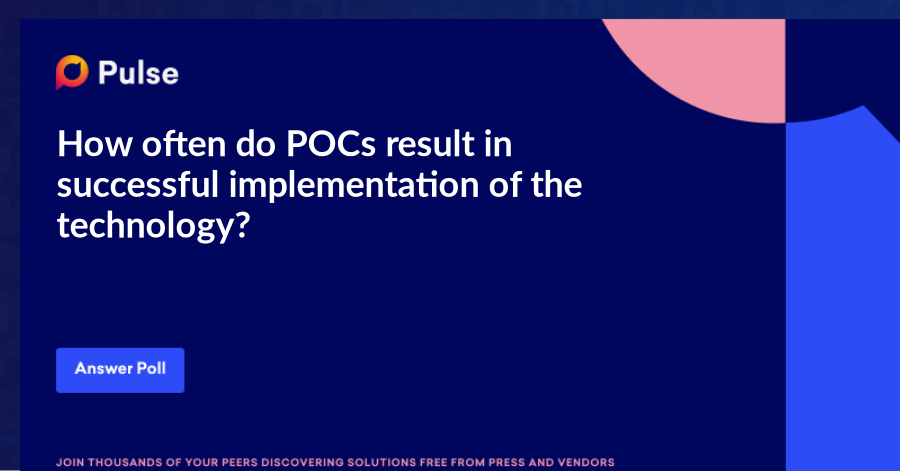 How often do POCs result in successful implementation of the technology?