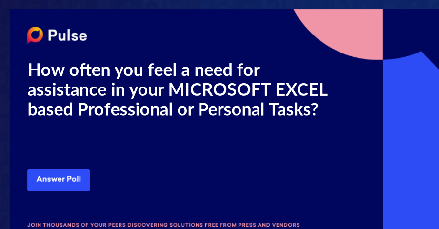 How often you feel a need for assistance in your MICROSOFT EXCEL based Professional or Personal Tasks?