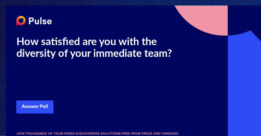 How satisfied are you with the diversity of your immediate team?