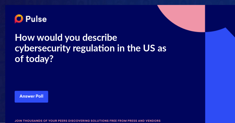 How would you describe cybersecurity regulation in the US as of today?
