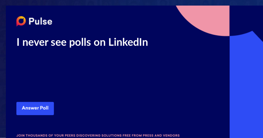 I never see polls on LinkedIn. So here's a poll. Think of this as a poll of polls.