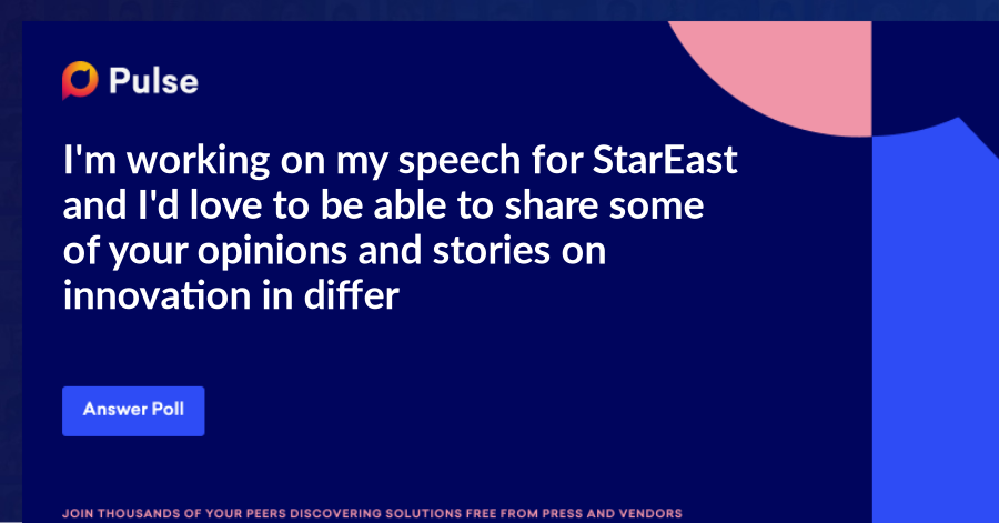 I'm working on my speech for StarEast and I'd love to be able to share some of your opinions and stories on innovation in different sectors.   Do you think your team is innovative?