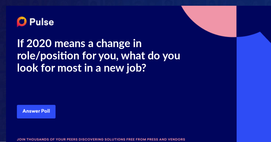 If 2020 means a change in role/position for you, what do you look for most in a new job?